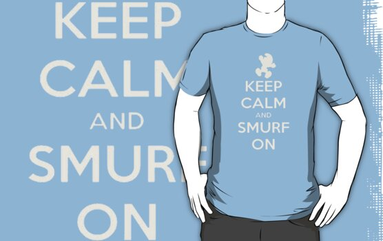 Keep calm and smurf on by Zozzy-zebra