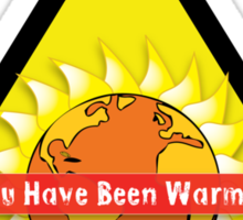 You Have Been Warmed Sticker