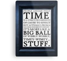 Wibbly-Wobbly, Timey-Wimey.. Stuff! Metal Print