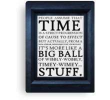 Wibbly-Wobbly, Timey-Wimey.. Stuff! Canvas Print
