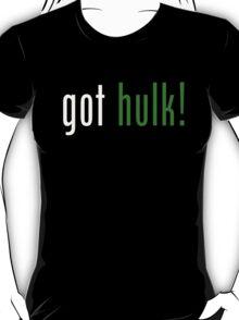 got hulk! T-Shirt