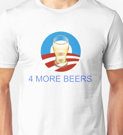 4 more beers Obama 2012 Unisex T-Shirt
