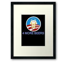 4 more beers Obama 2012 Framed Print