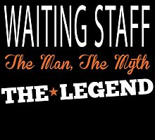 WAITING STAFF THE MAN, THE MYTH THE LEGEND by fancytees