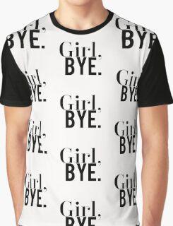 Girl, Bye. Graphic T-Shirt