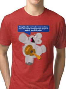 Being Cheerful Won't Solve Every Problem, But It Will Annoy Enough Grumpy People To Make It Worth The Effort Tri-blend T-Shirt