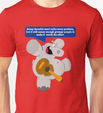 Being Cheerful Won't Solve Every Problem, But It Will Annoy Enough Grumpy People To Make It Worth The Effort Unisex T-Shirt