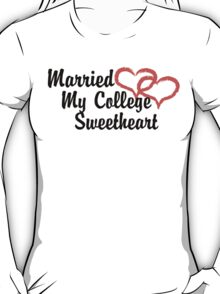 Married My College Sweetheart T-Shirt