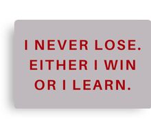 I never lose. Either I win or I learn Canvas Print