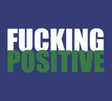 FUCKING POSITIVE by kaipanou