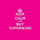 Keep Calm and Buy Tupperware - Crown  by OzShell