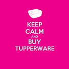 Keep Calm and Buy Tupperware - HnE by OzShell