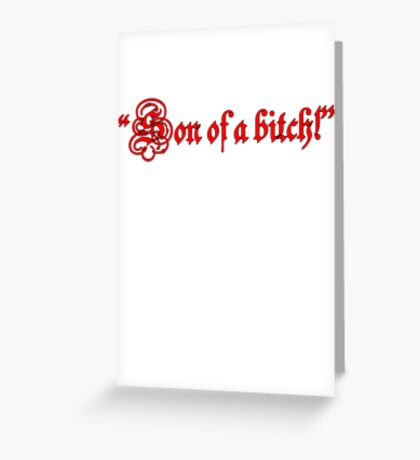 """Son of a bitch!""  Greeting Card"