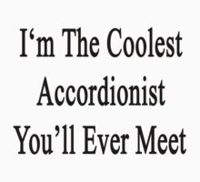 I'm The Coolest Accordionist You'll Ever Meet by supernova23
