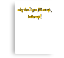 Why don't you fill me up, buttercup! Canvas Print