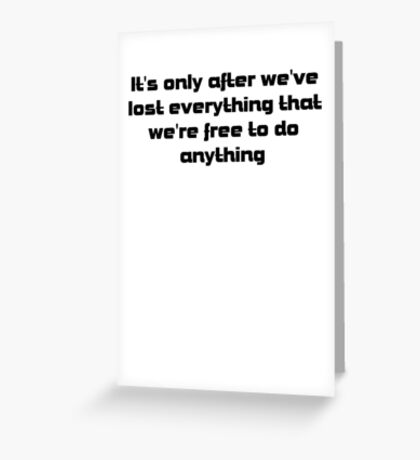 it's only after we've lost everything that we're free to do anything Greeting Card