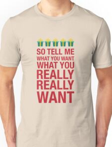 Tell me what you want... Unisex T-Shirt