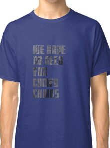 We have no need for comfy chairs - Weeping Angel Classic T-Shirt