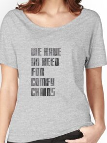 We have no need for comfy chairs - Weeping Angel Women's Relaxed Fit T-Shirt