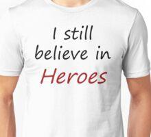 I still believe in heroes Unisex T-Shirt