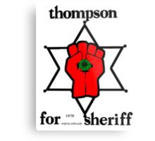 Thompson for Sheriff 2 Metal Print