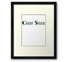 Queef Sister  Framed Print