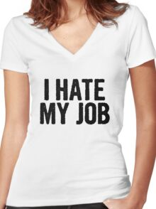 I HATE MY JOB Women's Fitted V-Neck T-Shirt
