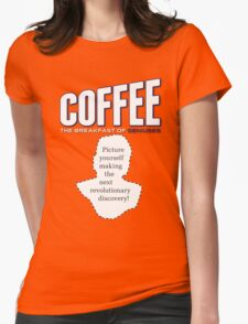 Coffee: Breakfast of Geniuses Womens Fitted T-Shirt