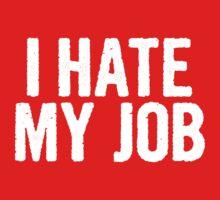 I HATE MY JOB Kids Tee