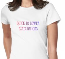 quick to lower expectations Womens Fitted T-Shirt