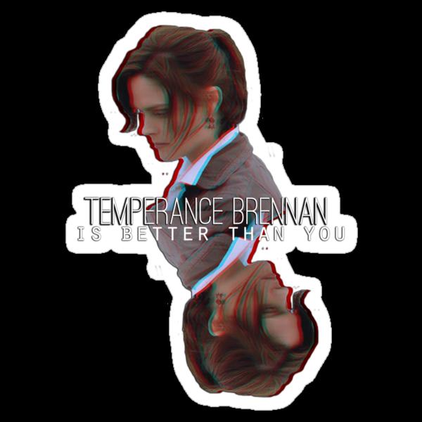 Temperance Brennan is better than YOU (sticker version) by jwalkingdesigns