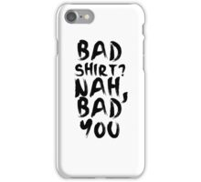 BAD SHIRT iPhone Case/Skin