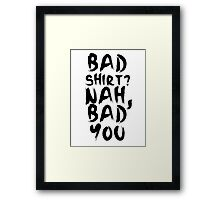 BAD SHIRT Framed Print