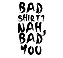 BAD SHIRT Photographic Print