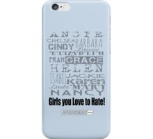 Girls you Love to Hate! by request in baby blue... iPhone Case/Skin