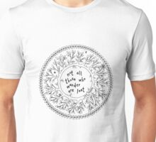 Not all those who wander are lost. J.R.R.Tolkien Unisex T-Shirt
