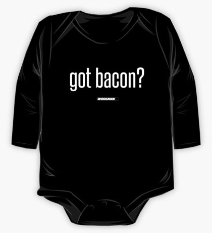 got bacon?   One Piece - Long Sleeve
