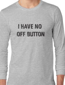 I Have No Off Button Long Sleeve T-Shirt