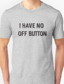 I Have No Off Button T-Shirt