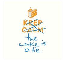 Don't keep calm the cake is a lie Art Print