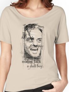 All work and no play makes Jack a dull boy. Women's Relaxed Fit T-Shirt