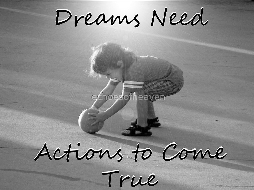 """""""Dreams Need Actions to Come True"""" by Carter L. Shepard by echoesofheaven"""