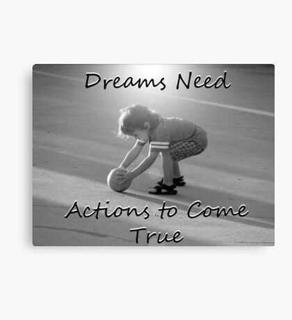 """""""Dreams Need Actions to Come True"""" by Carter L. Shepard Canvas Print"""