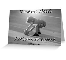 """Dreams Need Actions to Come True"" by Carter L. Shepard Greeting Card"