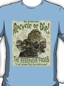Recycle or Die Reservoir Frogs T-Shirt