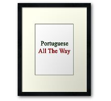 Portuguese All The Way Framed Print
