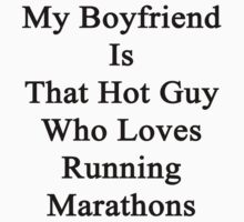 My Boyfriend Is That Hot Guy Who Loves Running Marathons by supernova23