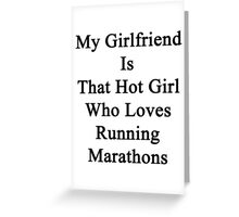My Girlfriend Is That Hot Girl Who Loves Running Marathons Greeting Card