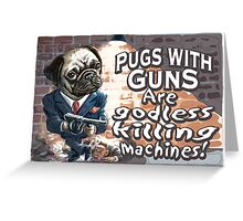 Funny Pugs With Guns Greeting Card
