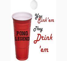 Beer Pong Legend, You Sink'em They Drink'em T-Shirt